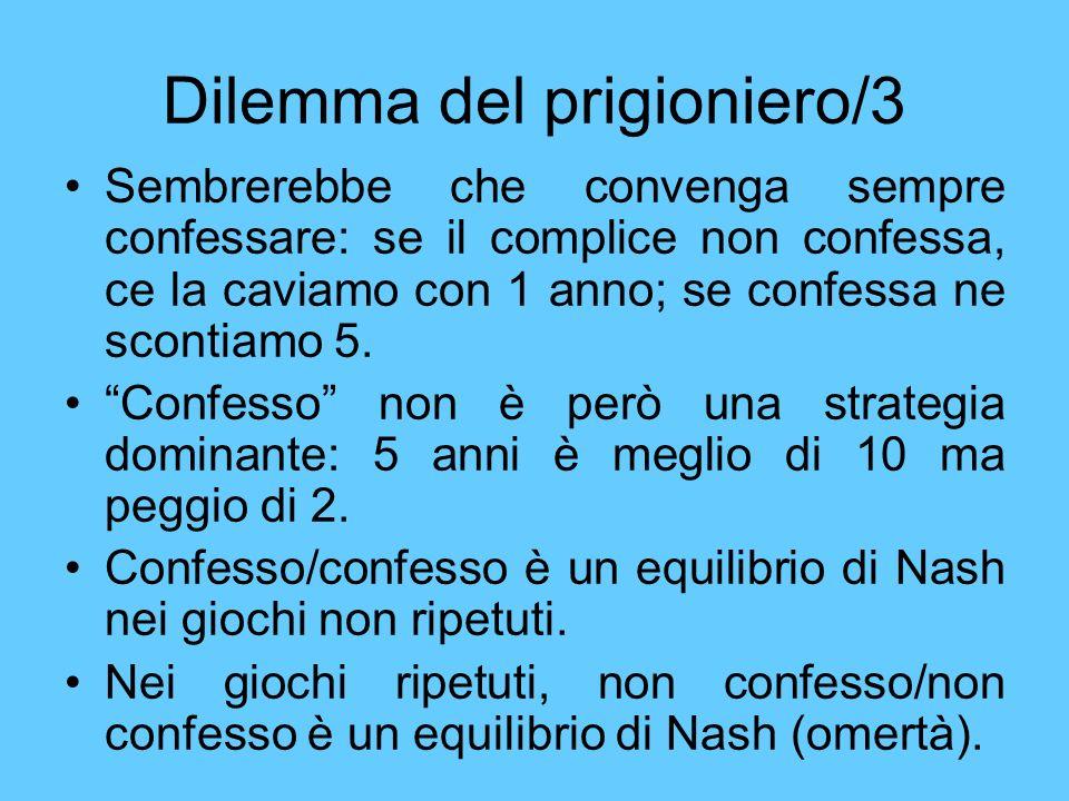 Dilemma del prigioniero/3 Sembrerebbe che convenga sempre confessare: se il complice non confessa, ce la caviamo con 1 anno; se confessa ne scontiamo