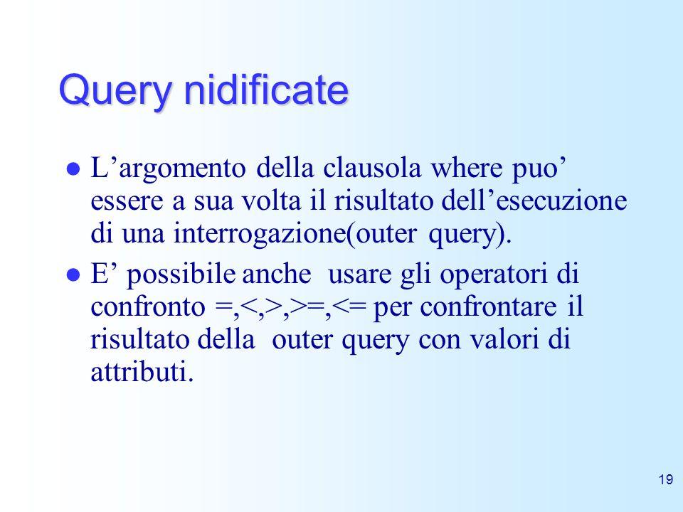19 Query nidificate Largomento della clausola where puo essere a sua volta il risultato dellesecuzione di una interrogazione(outer query). E possibile