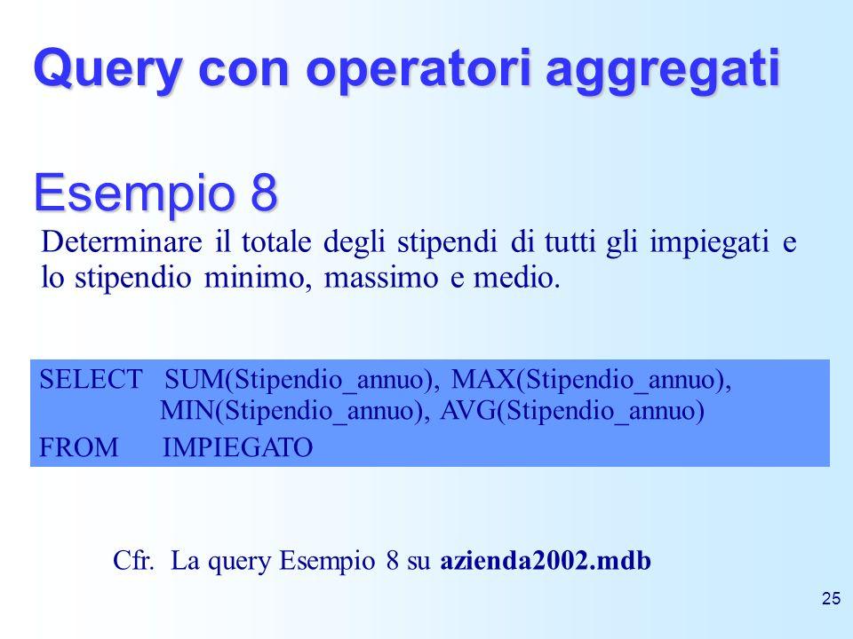 25 Query con operatori aggregati Esempio 8 Determinare il totale degli stipendi di tutti gli impiegati e lo stipendio minimo, massimo e medio. SELECT