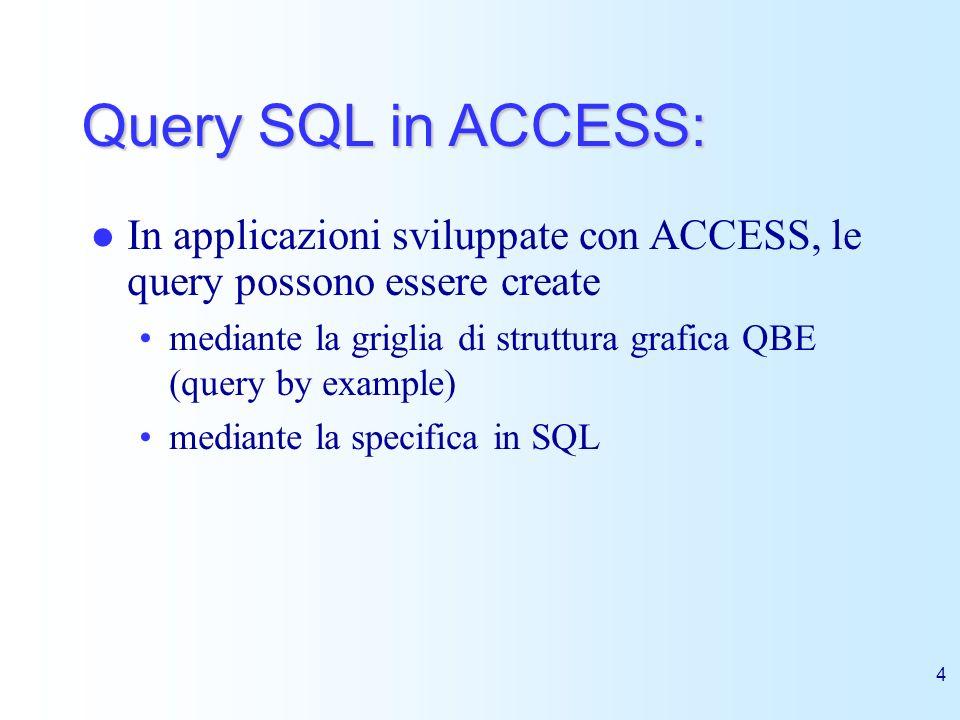 4 Query SQL in ACCESS: In applicazioni sviluppate con ACCESS, le query possono essere create mediante la griglia di struttura grafica QBE (query by ex