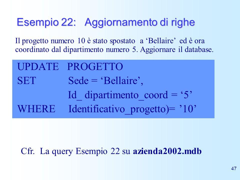 47 Esempio 22: Aggiornamento di righe UPDATE PROGETTO SET Sede = Bellaire, Id_ dipartimento_coord = 5 WHERE Identificativo_progetto)= 10 Il progetto n