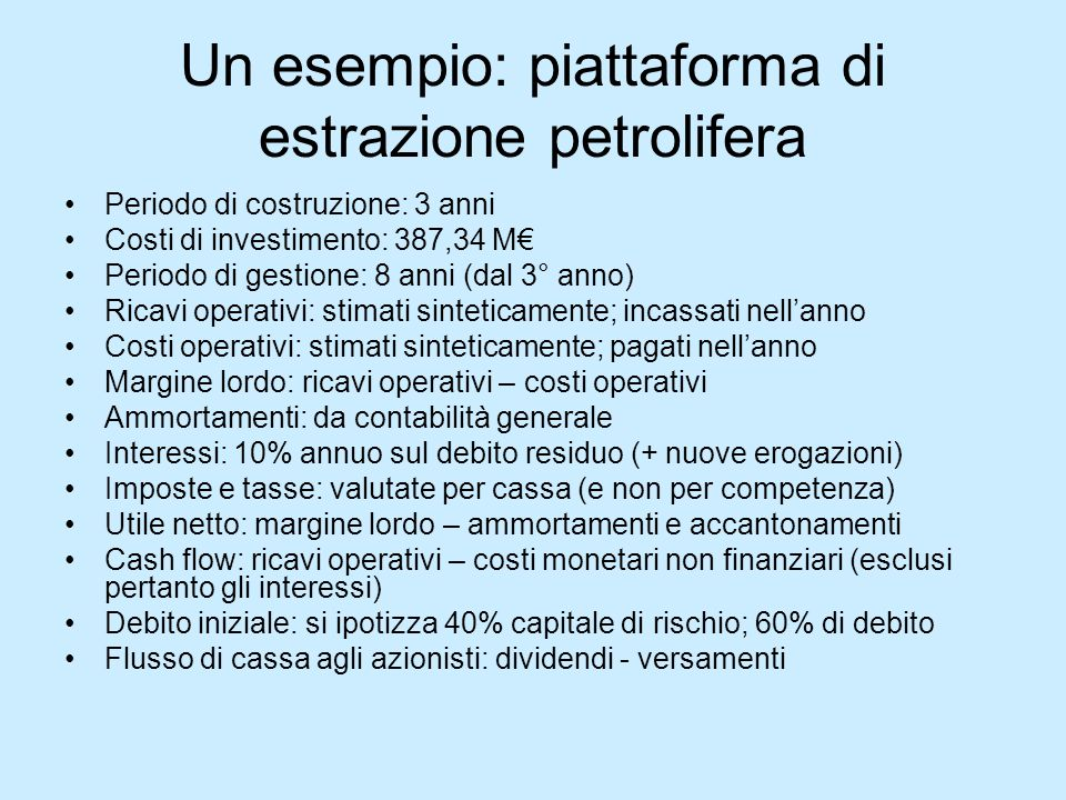 Un esempio: piattaforma di estrazione petrolifera Periodo di costruzione: 3 anni Costi di investimento: 387,34 M Periodo di gestione: 8 anni (dal 3° a