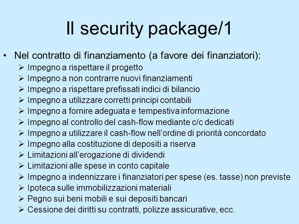 Il security package/1 Nel contratto di finanziamento (a favore dei finanziatori): Impegno a rispettare il progetto Impegno a non contrarre nuovi finan