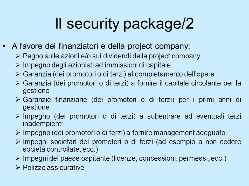Il security package/2 A favore dei finanziatori e della project company: Pegno sulle azioni e/o sui dividendi della project company Impegno degli azio