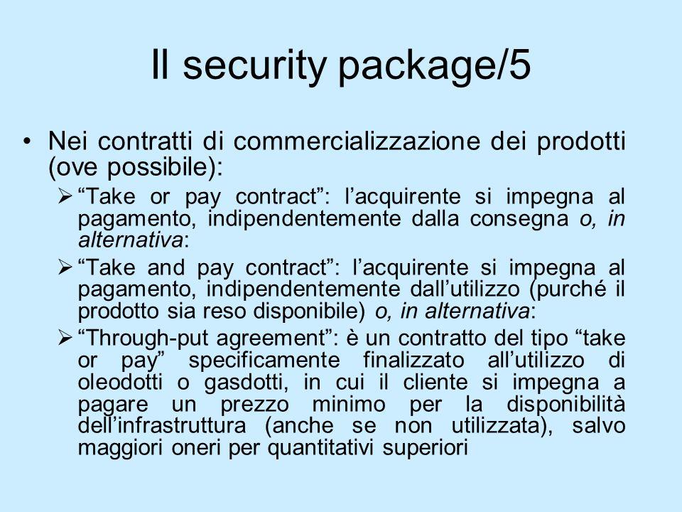 Il security package/5 Nei contratti di commercializzazione dei prodotti (ove possibile): Take or pay contract: lacquirente si impegna al pagamento, in