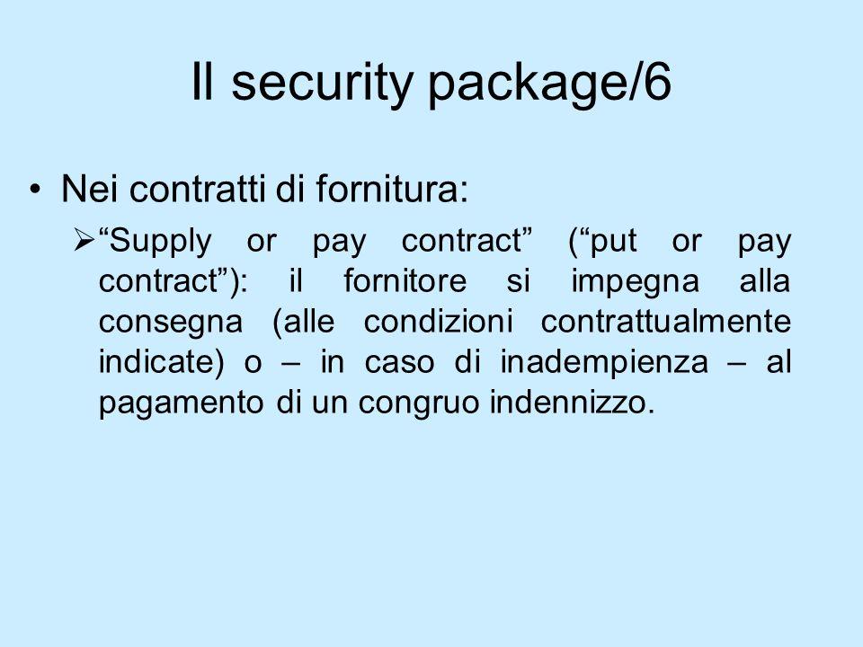 Il security package/6 Nei contratti di fornitura: Supply or pay contract (put or pay contract): il fornitore si impegna alla consegna (alle condizioni