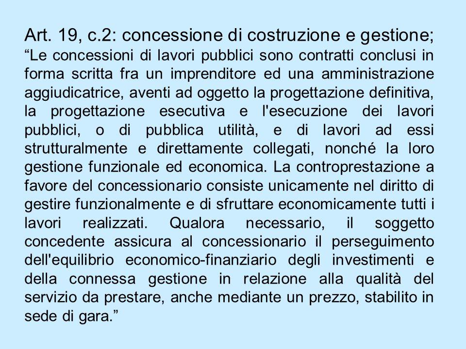 Art. 19, c.2: concessione di costruzione e gestione; Le concessioni di lavori pubblici sono contratti conclusi in forma scritta fra un imprenditore ed