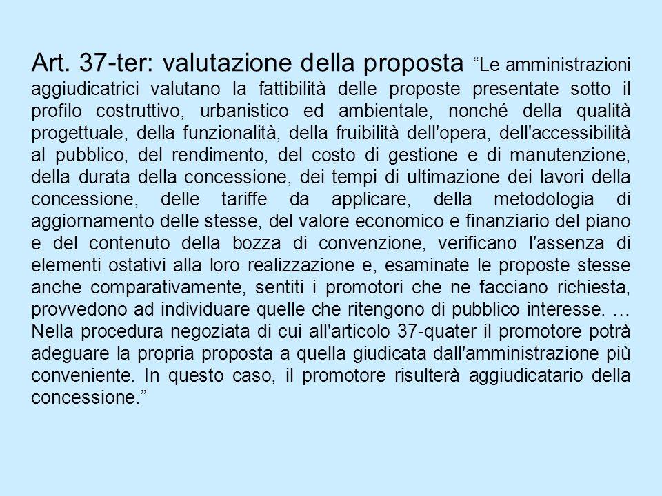 Art. 37-ter: valutazione della proposta Le amministrazioni aggiudicatrici valutano la fattibilità delle proposte presentate sotto il profilo costrutti