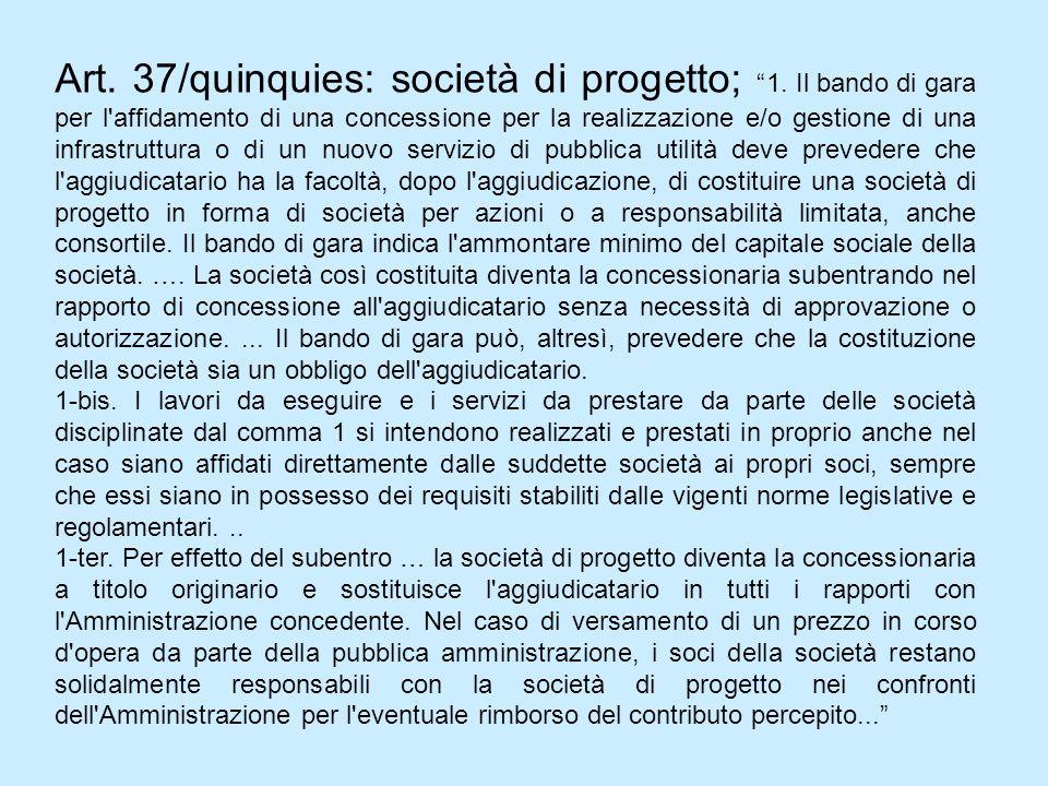 Art. 37/quinquies: società di progetto; 1. Il bando di gara per l'affidamento di una concessione per la realizzazione e/o gestione di una infrastruttu