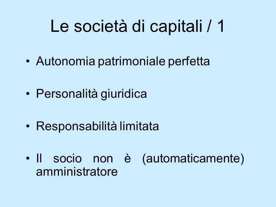 Le società di capitali / 1 Autonomia patrimoniale perfetta Personalità giuridica Responsabilità limitata Il socio non è (automaticamente) amministrato