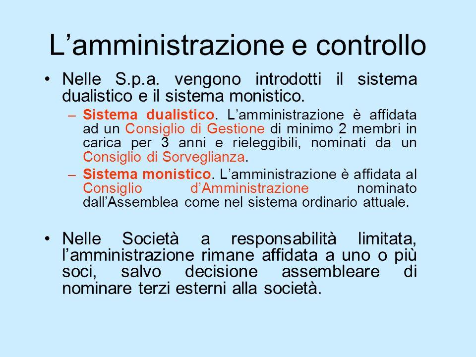 Lamministrazione e controllo Nelle S.p.a. vengono introdotti il sistema dualistico e il sistema monistico. –Sistema dualistico. Lamministrazione è aff