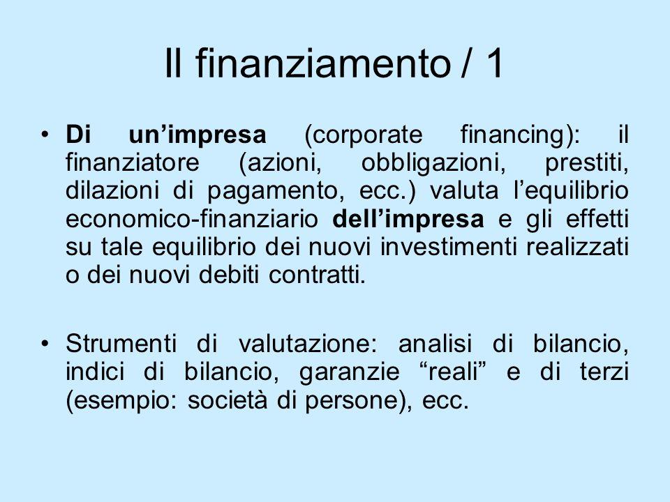Il finanziamento / 1 Di unimpresa (corporate financing): il finanziatore (azioni, obbligazioni, prestiti, dilazioni di pagamento, ecc.) valuta lequili
