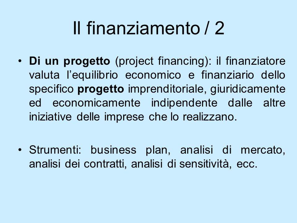 Il finanziamento / 2 Di un progetto (project financing): il finanziatore valuta lequilibrio economico e finanziario dello specifico progetto imprendit