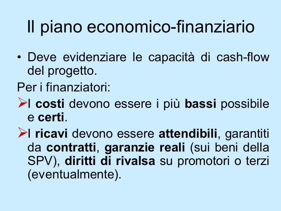 Il piano economico-finanziario Deve evidenziare le capacità di cash-flow del progetto. Per i finanziatori: I costi devono essere i più bassi possibile