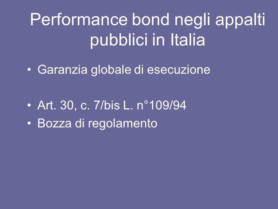 Performance bond negli appalti pubblici in Italia Garanzia globale di esecuzione Art. 30, c. 7/bis L. n°109/94 Bozza di regolamento