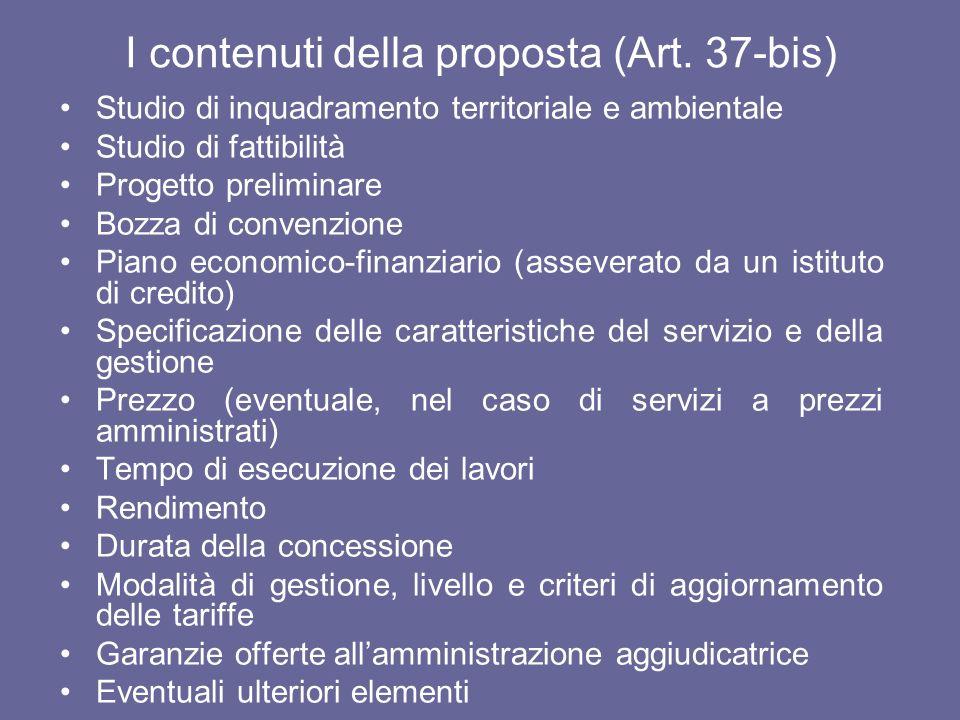 I contenuti della proposta (Art. 37-bis) Studio di inquadramento territoriale e ambientale Studio di fattibilità Progetto preliminare Bozza di convenz