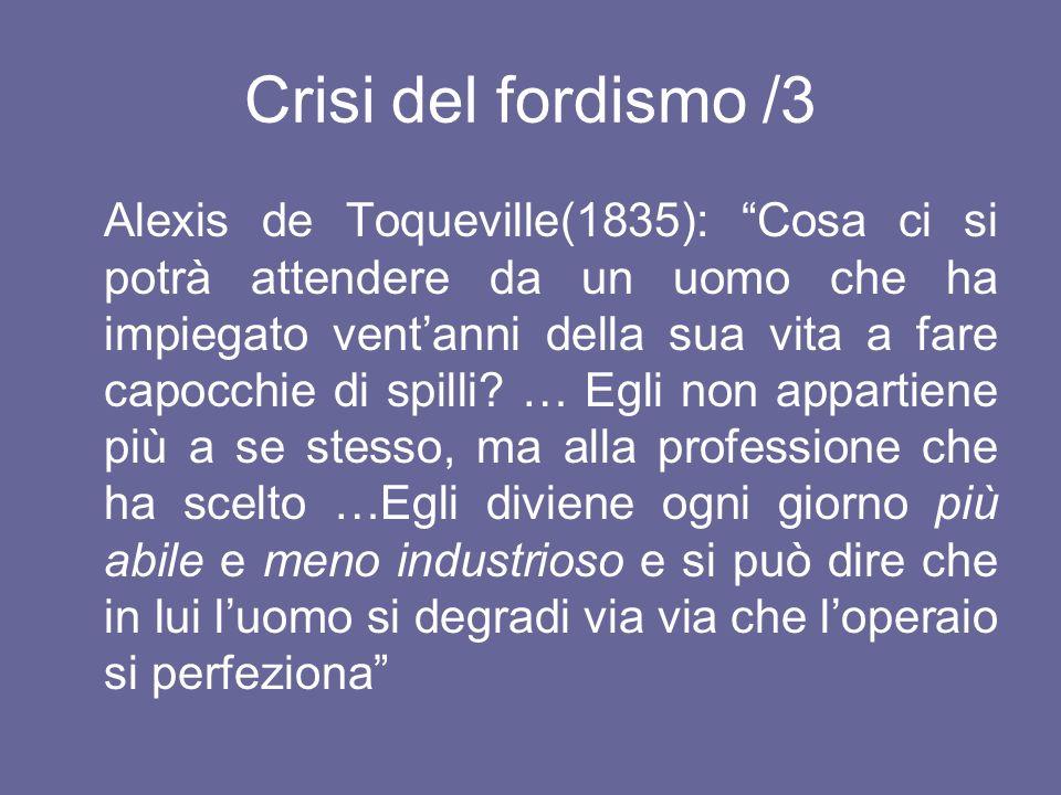Crisi del fordismo /3 Alexis de Toqueville(1835): Cosa ci si potrà attendere da un uomo che ha impiegato ventanni della sua vita a fare capocchie di s
