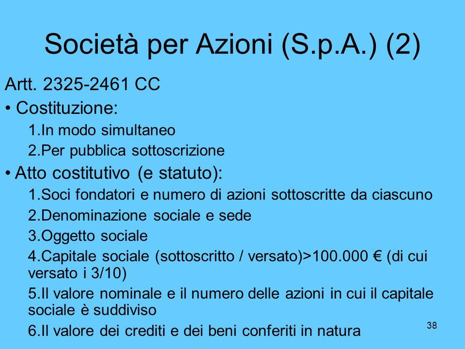 38 Società per Azioni (S.p.A.) (2) Artt. 2325-2461 CC Costituzione: 1.In modo simultaneo 2.Per pubblica sottoscrizione Atto costitutivo (e statuto): 1