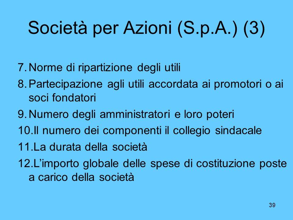39 Società per Azioni (S.p.A.) (3) 7.Norme di ripartizione degli utili 8.Partecipazione agli utili accordata ai promotori o ai soci fondatori 9.Numero