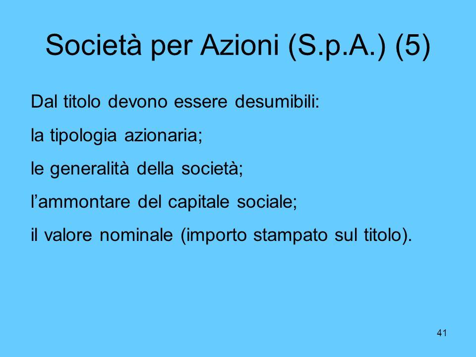 41 Società per Azioni (S.p.A.) (5) Dal titolo devono essere desumibili: la tipologia azionaria; le generalità della società; lammontare del capitale sociale; il valore nominale (importo stampato sul titolo).