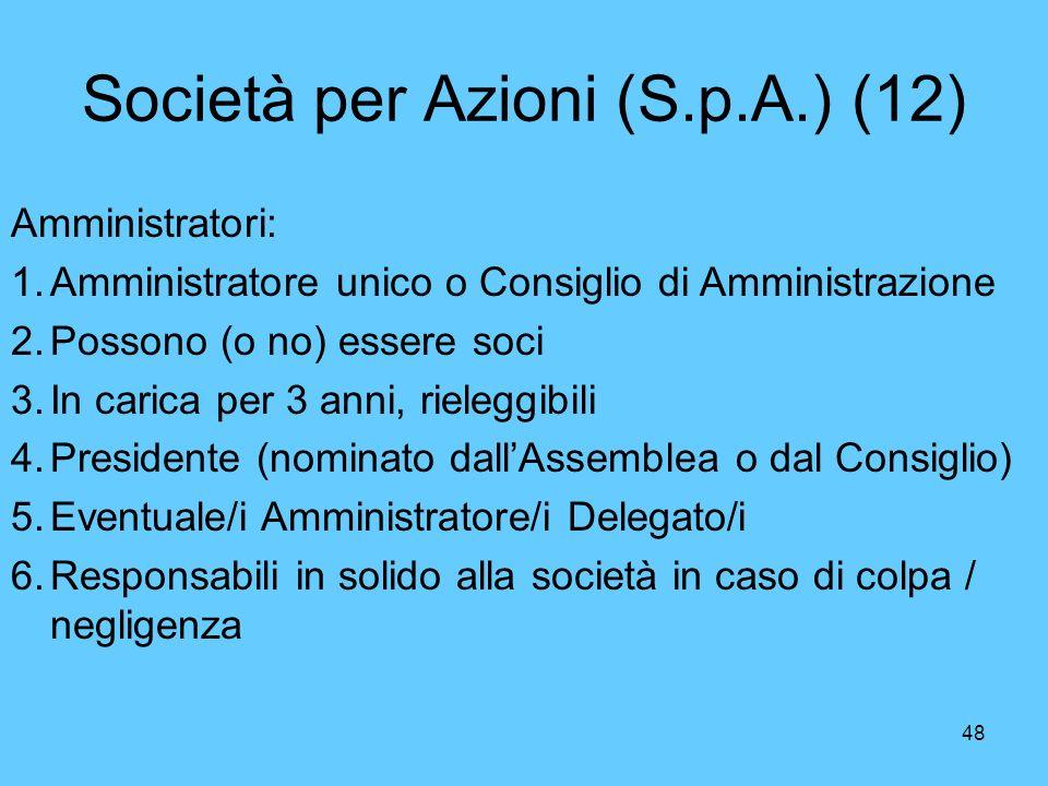 48 Società per Azioni (S.p.A.) (12) Amministratori: 1.Amministratore unico o Consiglio di Amministrazione 2.Possono (o no) essere soci 3.In carica per