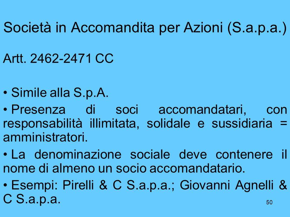 50 Società in Accomandita per Azioni (S.a.p.a.) Artt. 2462-2471 CC Simile alla S.p.A. Presenza di soci accomandatari, con responsabilità illimitata, s