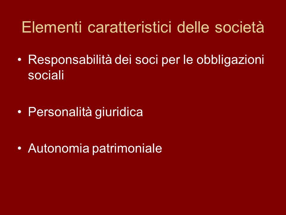 Elementi caratteristici delle società Responsabilità dei soci per le obbligazioni sociali Personalità giuridica Autonomia patrimoniale