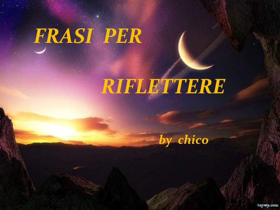 FRASI PER RIFLETTERE by chico