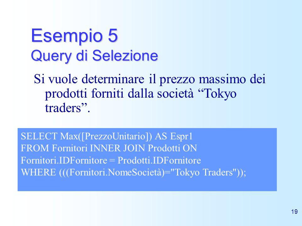 19 Esempio 5 Query di Selezione Si vuole determinare il prezzo massimo dei prodotti forniti dalla società Tokyo traders. SELECT Max([PrezzoUnitario])