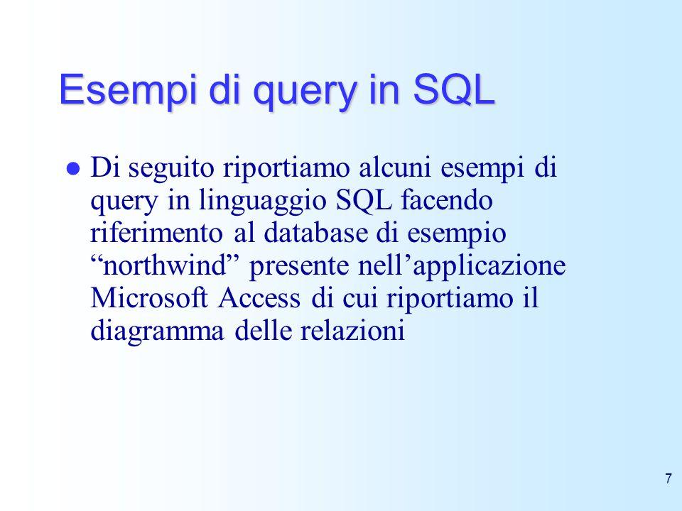 7 Esempi di query in SQL Di seguito riportiamo alcuni esempi di query in linguaggio SQL facendo riferimento al database di esempio northwind presente
