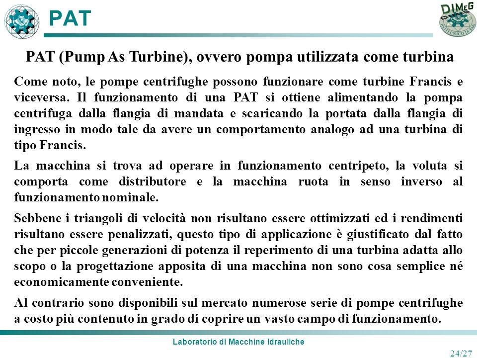 Laboratorio di Macchine Idrauliche 24/27 PAT PAT (Pump As Turbine), ovvero pompa utilizzata come turbina Come noto, le pompe centrifughe possono funzi