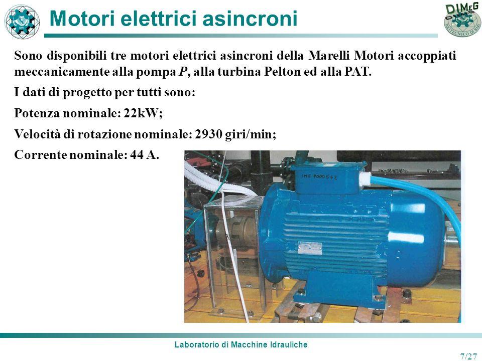 Laboratorio di Macchine Idrauliche 7/27 Motori elettrici asincroni Sono disponibili tre motori elettrici asincroni della Marelli Motori accoppiati mec