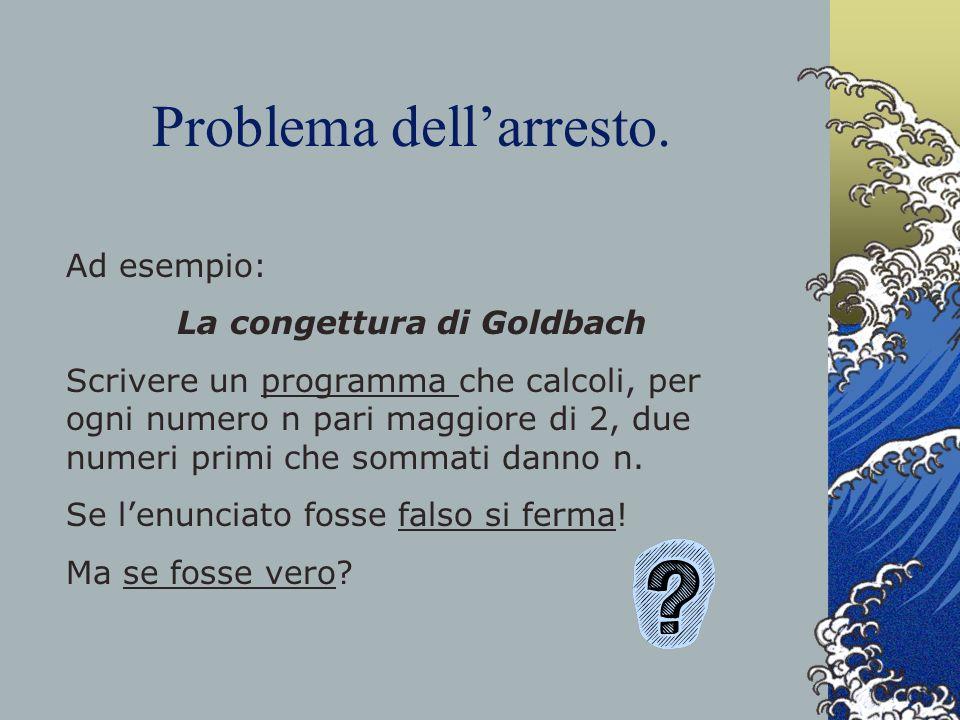 Problema dellarresto. Ad esempio: La congettura di Goldbach Scrivere un programma che calcoli, per ogni numero n pari maggiore di 2, due numeri primi