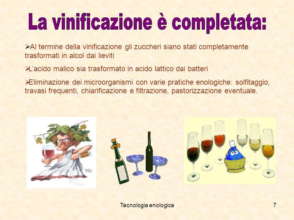Tecnologia enologica7 Al termine della vinificazione gli zuccheri siano stati completamente trasformati in alcol dai lieviti Lacido malico sia trasfor