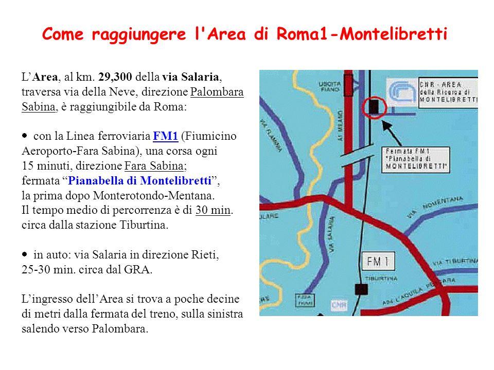 Come raggiungere l'Area di Roma1-Montelibretti LArea, al km. 29,300 della via Salaria, traversa via della Neve, direzione Palombara Sabina, è raggiung