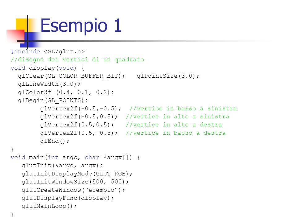 Esempio 1 #include //disegno dei vertici di un quadrato void display(void) { glClear(GL_COLOR_BUFFER_BIT); glPointSize(3.0); glLineWidth(3.0); glColor