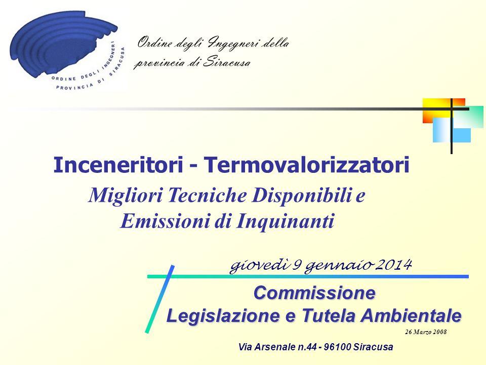 Commissione Legislazione e Tutela Ambientale22 MTD specifiche per incenerimento RSU (61÷63) 61.Localizzare i nuovi impianti ove può essere realizzata la coproduzione di calore ed EE, tale da eccedere un export di energia termica di 1.9 MWh/tonne di RSU (v.