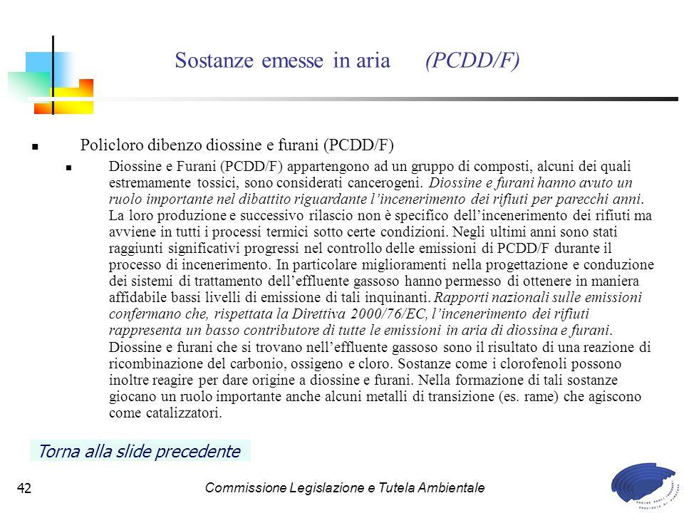 Commissione Legislazione e Tutela Ambientale42 Policloro dibenzo diossine e furani (PCDD/F) Diossine e Furani (PCDD/F) appartengono ad un gruppo di composti, alcuni dei quali estremamente tossici, sono considerati cancerogeni.