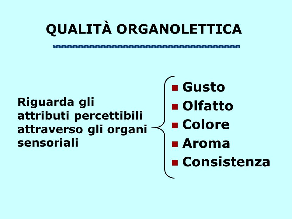 QUALITÀ ORGANOLETTICA Gusto Olfatto Colore Aroma Consistenza Riguarda gli attributi percettibili attraverso gli organi sensoriali