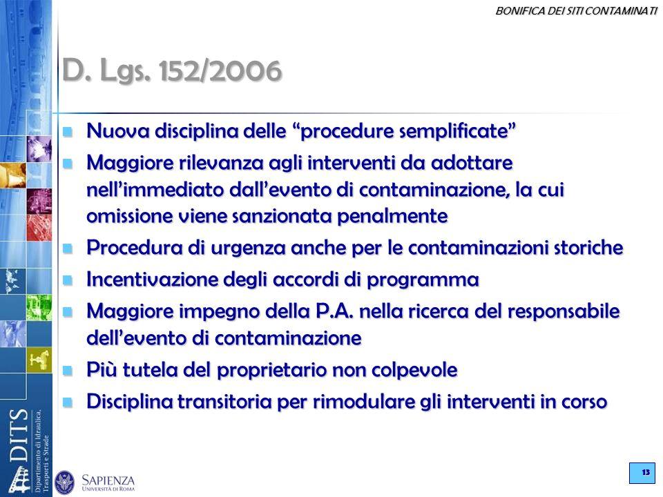 BONIFICA DEI SITI CONTAMINATI 13 D. Lgs. 152/2006 Nuova disciplina delle procedure semplificate Nuova disciplina delle procedure semplificate Maggiore