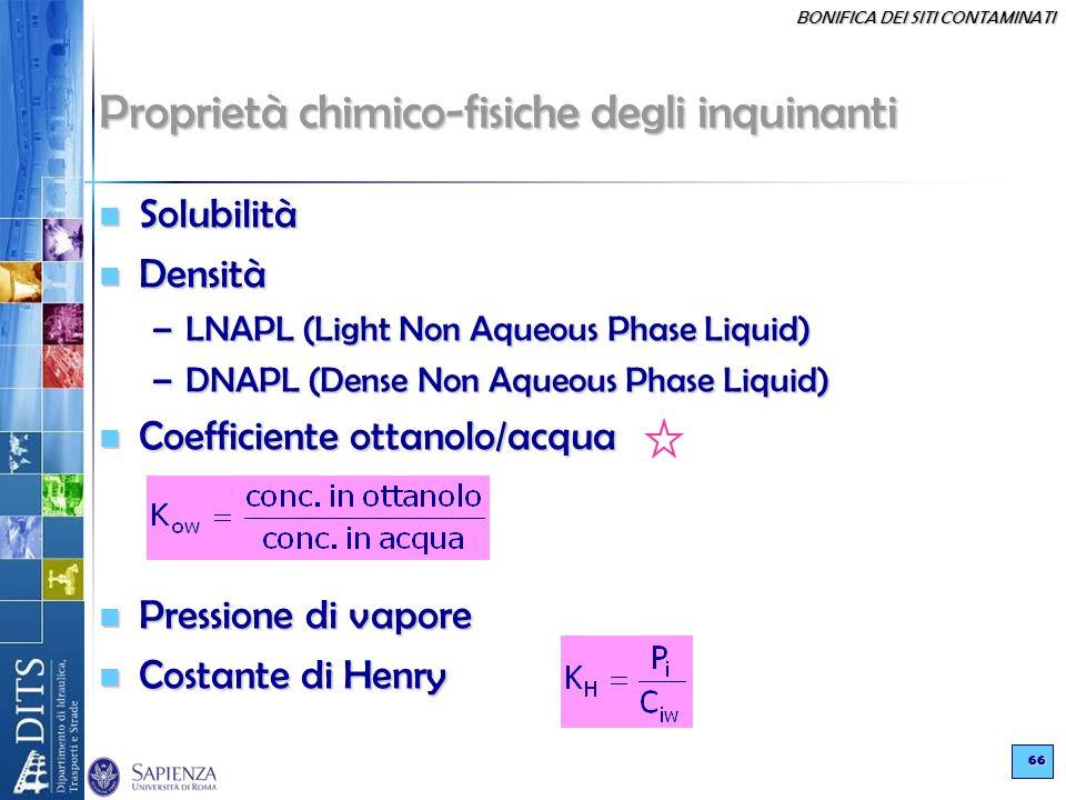 BONIFICA DEI SITI CONTAMINATI 66 Proprietà chimico-fisiche degli inquinanti Solubilità Solubilità Densità Densità –LNAPL (Light Non Aqueous Phase Liqu