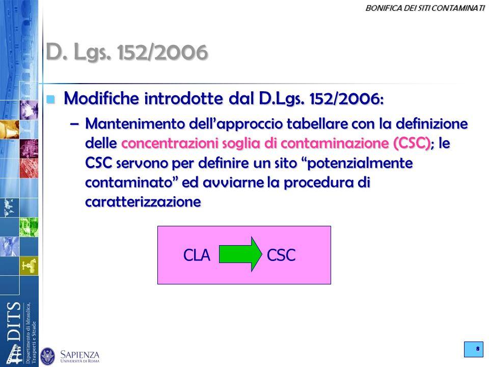 BONIFICA DEI SITI CONTAMINATI 8 D. Lgs. 152/2006 Modifiche introdotte dal D.Lgs. 152/2006: Modifiche introdotte dal D.Lgs. 152/2006: –Mantenimento del