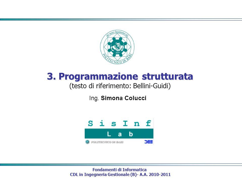 Fondamenti di Informatica CDL in Ingegneria Gestionale (B)- A.A. 2010-2011 CDL in Ingegneria Gestionale (B)- A.A. 2010-2011 3. Programmazione struttur