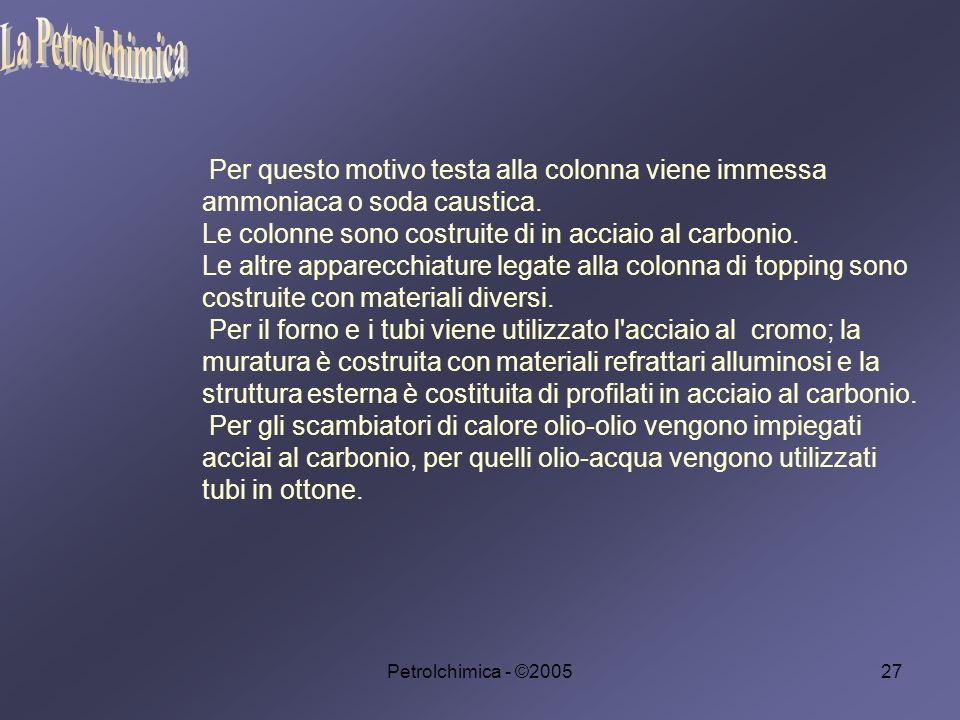 Petrolchimica - ©200527 Per questo motivo testa alla colonna viene immessa ammoniaca o soda caustica.