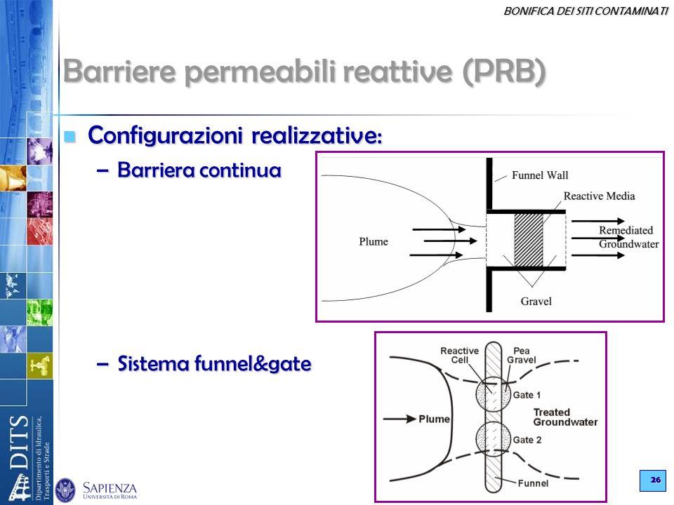 BONIFICA DEI SITI CONTAMINATI 26 Barriere permeabili reattive (PRB) Configurazioni realizzative: Configurazioni realizzative: –Barriera continua –Sist