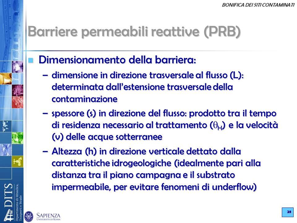 BONIFICA DEI SITI CONTAMINATI 28 Barriere permeabili reattive (PRB) Dimensionamento della barriera: Dimensionamento della barriera: –dimensione in dir