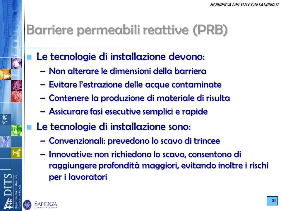 BONIFICA DEI SITI CONTAMINATI 31 Barriere permeabili reattive (PRB) Le tecnologie di installazione devono: Le tecnologie di installazione devono: –Non