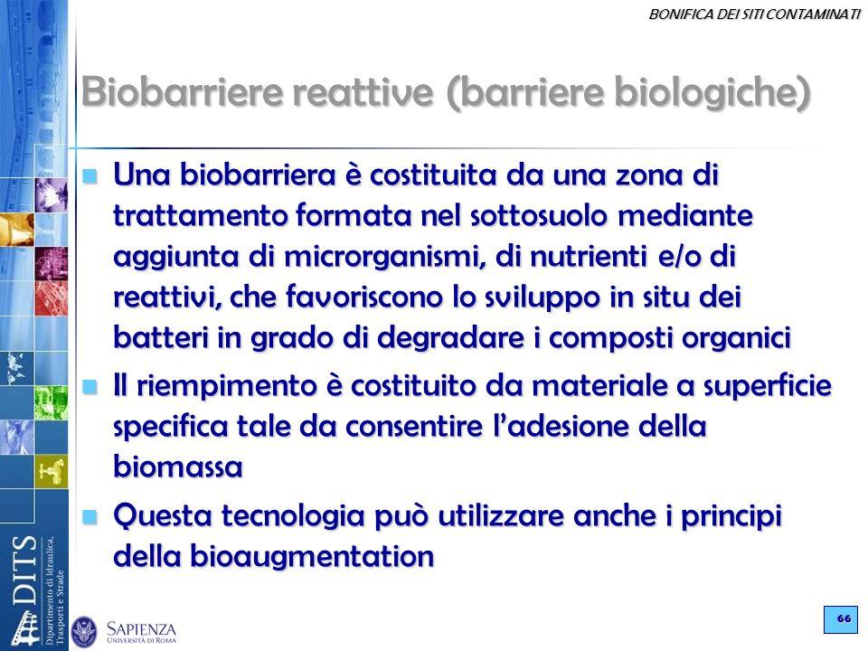BONIFICA DEI SITI CONTAMINATI 66 Biobarriere reattive (barriere biologiche) Una biobarriera è costituita da una zona di trattamento formata nel sottos