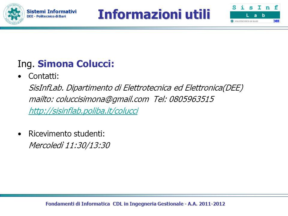 Sistemi Informativi DEE - Politecnico di Bari Informazioni utili Ing. Simona Colucci: Contatti: SisInfLab. Dipartimento di Elettrotecnica ed Elettroni