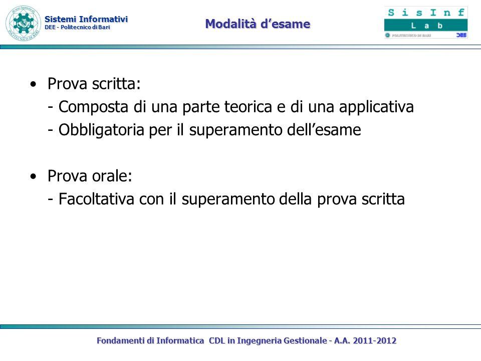 Sistemi Informativi DEE - Politecnico di Bari Modalità desame Prova scritta: - Composta di una parte teorica e di una applicativa - Obbligatoria per i